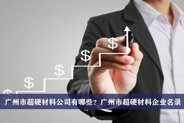 广州市超硬材料公司有哪些?广州超硬材料企业名录